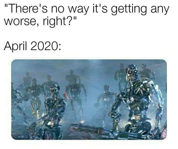 there's no way it's getting any worse, april 2020