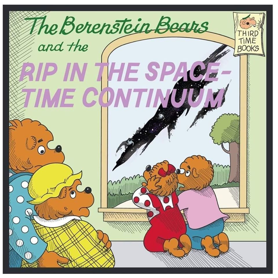 the bernstein bears, and the rip in the space time continuum