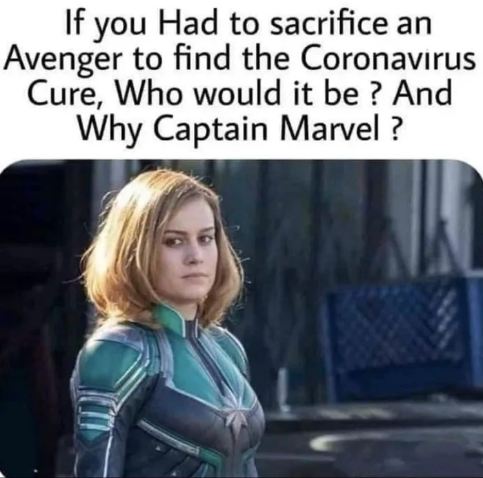 if you had to scarifice an avenger to find the coronavirus cure, who would it be, and why captain marvel?
