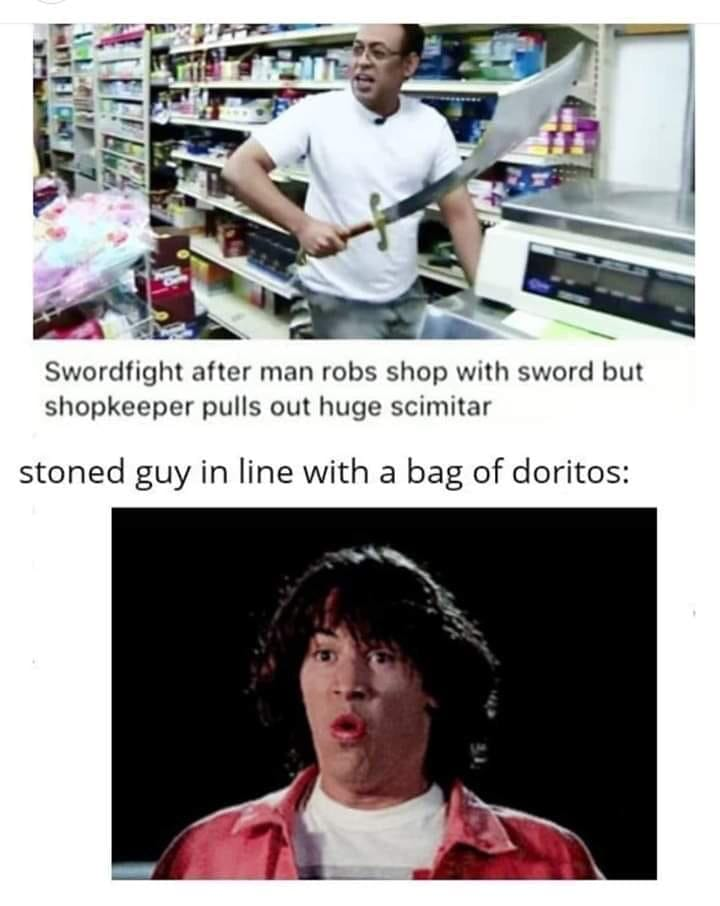 swordfight after man robs shop with sword but shopkeeper pulls out huge scimitar, stoned guy in line with a bag of doritos