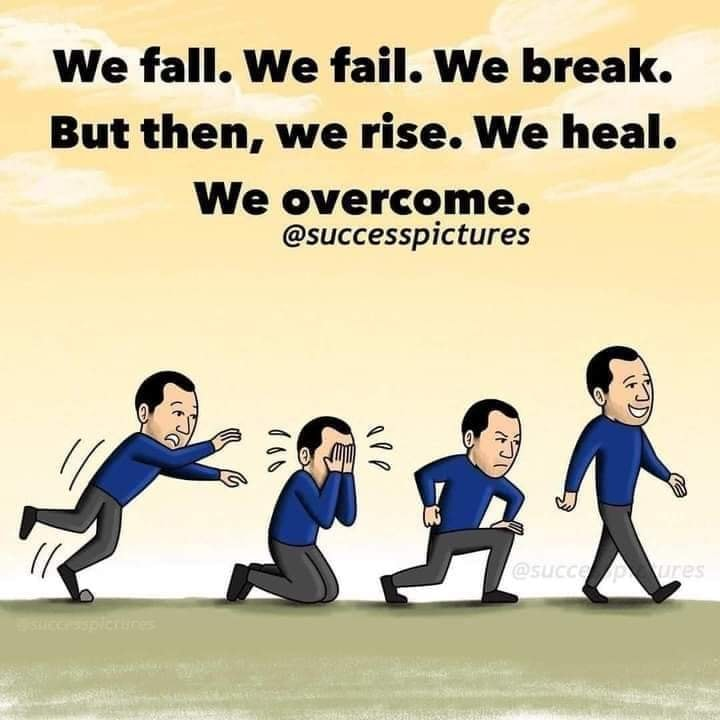 we fall, we fail, we break, but then we rise, we heal, we overcome
