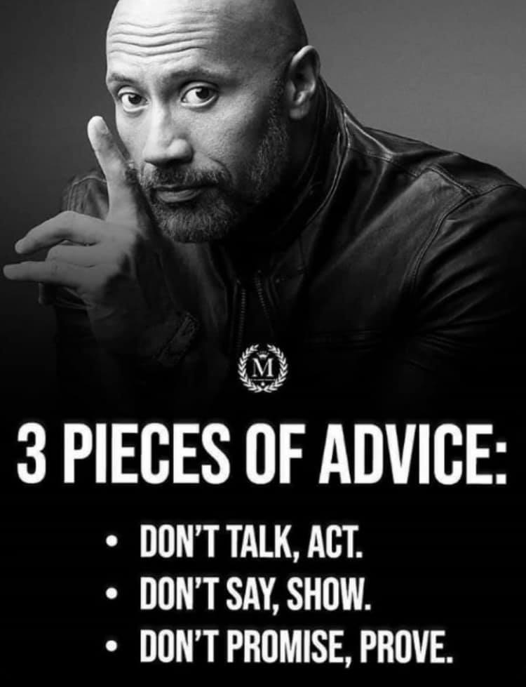 three pieces of advice, don't talk, act, don't say, show, don't promise, prove