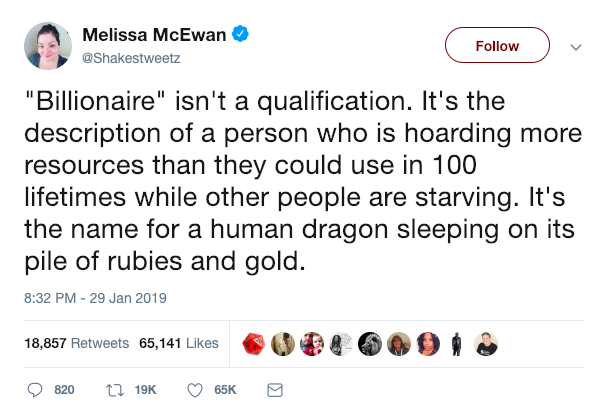 billionaire isn't a qualification, a person who is hoarding more resources than they could use in 100 lifetimes while other people are starving, it's the name for a human dragon sleeping on its pile of rubies and gold