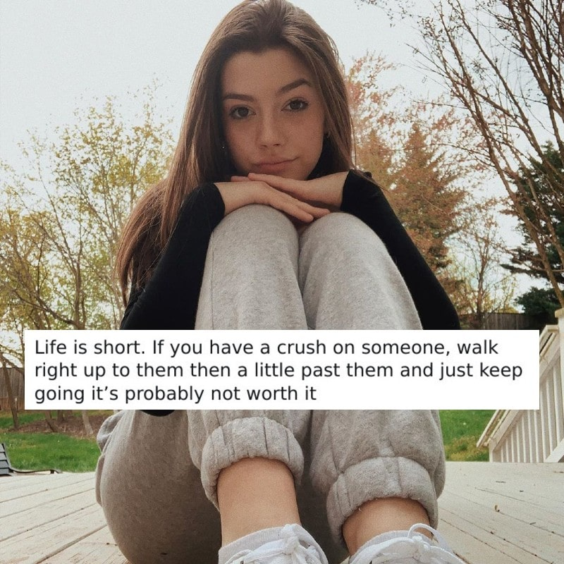 life is short, if you have a crush on someone, walk right up to them then a little past them and just keep going it's probably not worth it