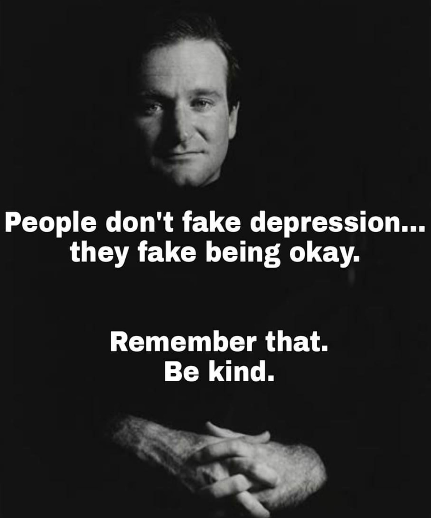 people don't fake depression, they fake being okay, remember that, be kind