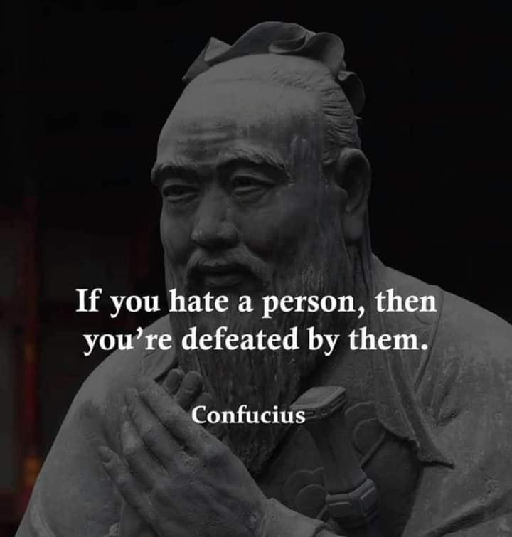 if you hate a person, then you're defeated by them, confucius