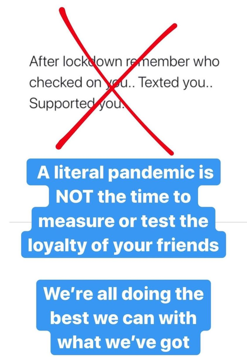 after lockdown remember who checked on you, texted you, supported you, a literal pandemic is not the time to measure or test the loyalty of your friends, we're all doing the best we can with what we've got